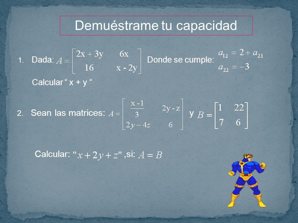 1. Dada: Donde se cumple: Calcular x + y 2. Sean las matrices: y Demuéstrame tu capacidad Calcular:,si: