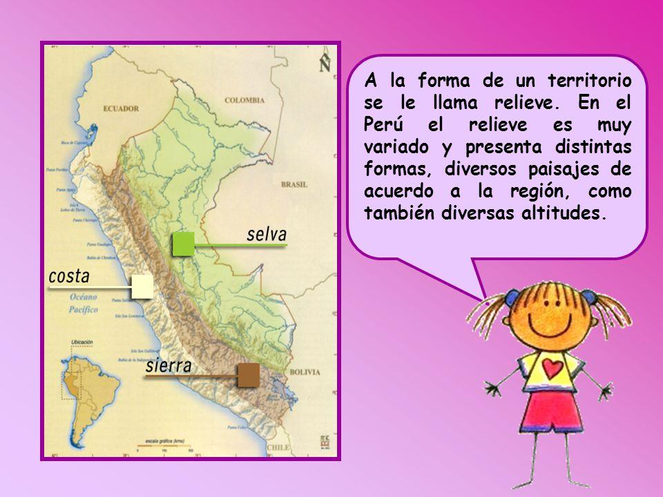 A la forma de un territorio se le llama relieve. En el Perú el relieve es muy variado y presenta distintas formas, diversos paisajes de acuerdo a la r