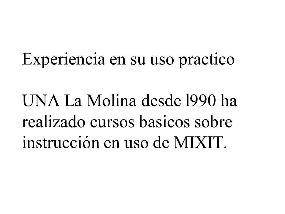 Experiencia en su uso practico UNA La Molina desde l990 ha realizado cursos basicos sobre instrucción en uso de MIXIT.