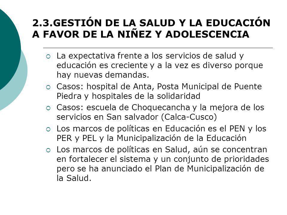 2.3.GESTIÓN DE LA SALUD Y LA EDUCACIÓN A FAVOR DE LA NIÑEZ Y ADOLESCENCIA La expectativa frente a los servicios de salud y educación es creciente y a