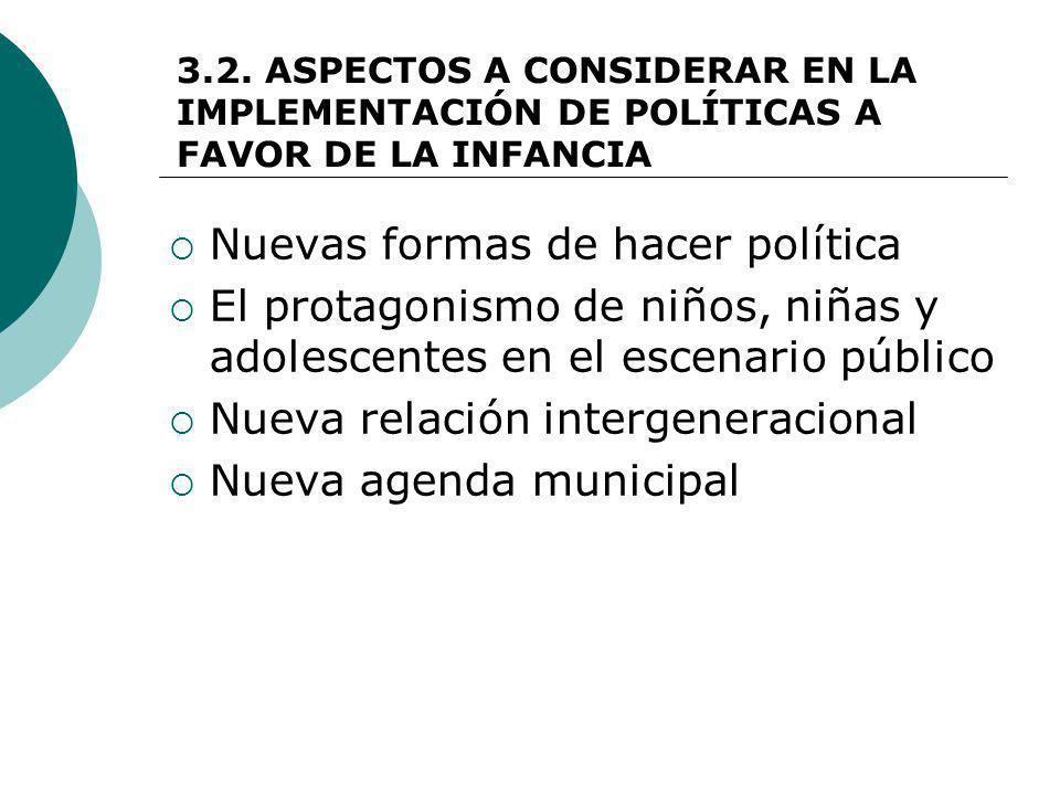 3.2. ASPECTOS A CONSIDERAR EN LA IMPLEMENTACIÓN DE POLÍTICAS A FAVOR DE LA INFANCIA Nuevas formas de hacer política El protagonismo de niños, niñas y