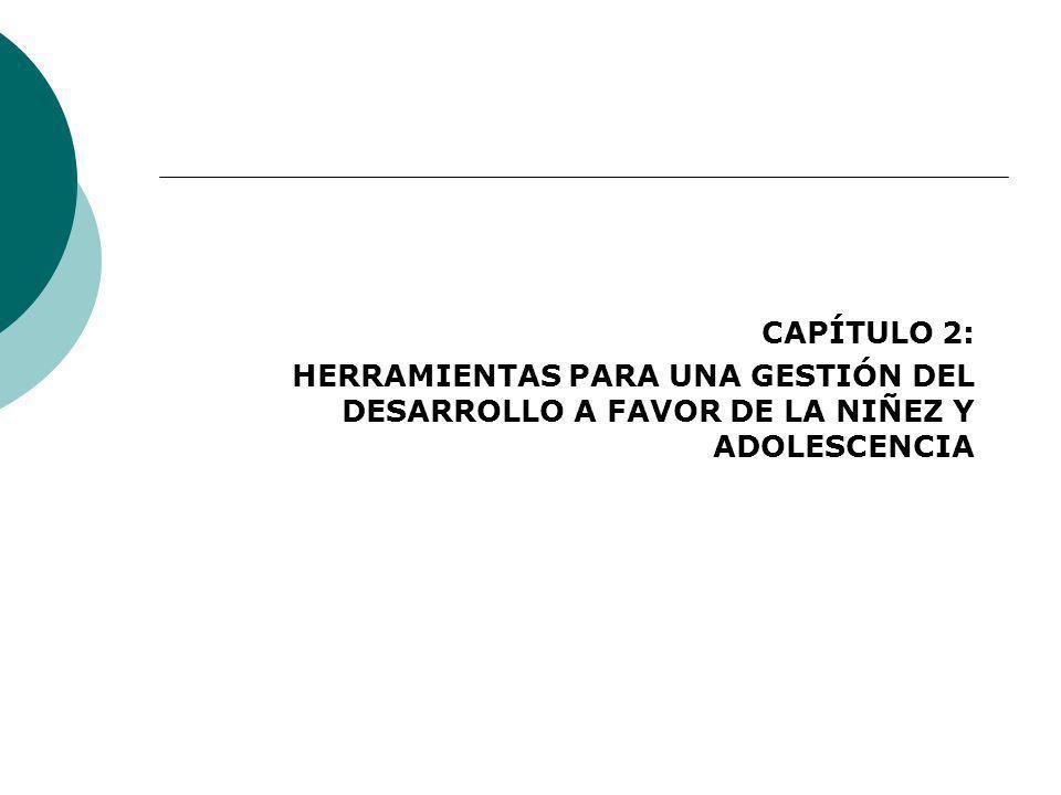 CAPÍTULO 2: HERRAMIENTAS PARA UNA GESTIÓN DEL DESARROLLO A FAVOR DE LA NIÑEZ Y ADOLESCENCIA