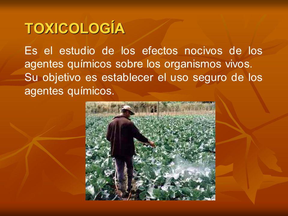 TOXICOLOGÍA Es el estudio de los efectos nocivos de los agentes químicos sobre los organismos vivos. Su objetivo es establecer el uso seguro de los ag