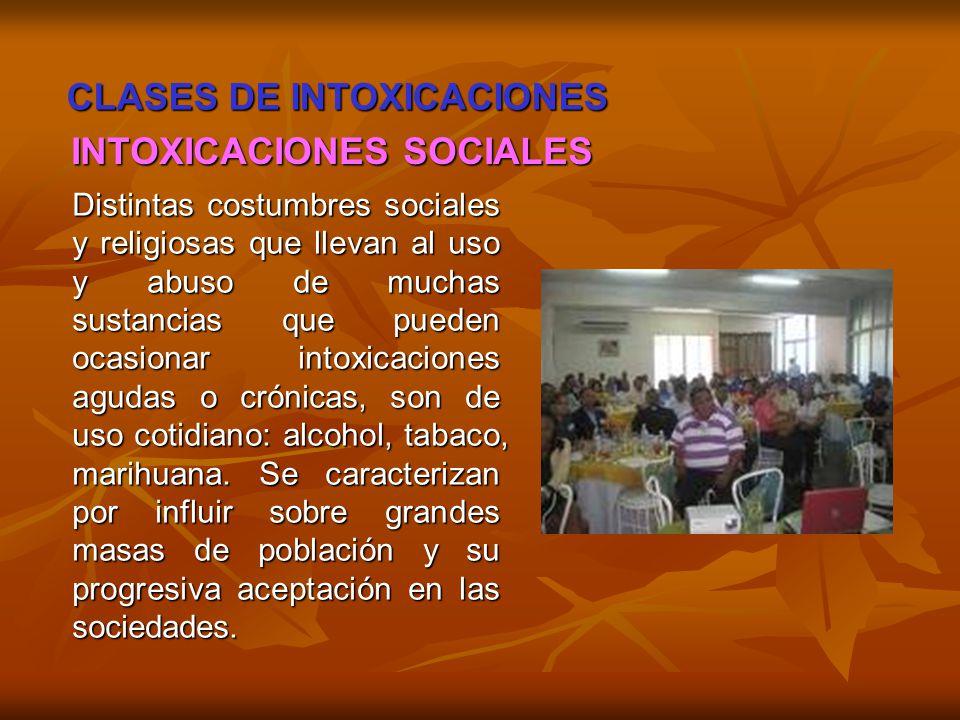 CLASES DE INTOXICACIONES INTOXICACIONES SOCIALES INTOXICACIONES SOCIALES Distintas costumbres sociales y religiosas que llevan al uso y abuso de mucha