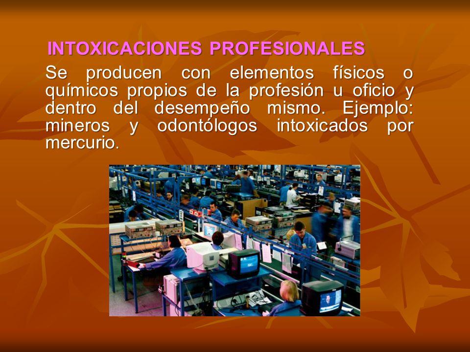 Se producen con elementos físicos o químicos propios de la profesión u oficio y dentro del desempeño mismo. Ejemplo: mineros y odontólogos intoxicados