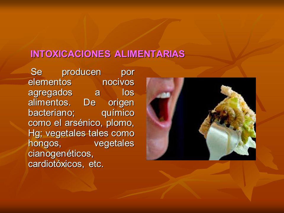 INTOXICACIONES ALIMENTARIAS INTOXICACIONES ALIMENTARIAS Se producen por elementos nocivos agregados a los alimentos. De origen bacteriano; químico com