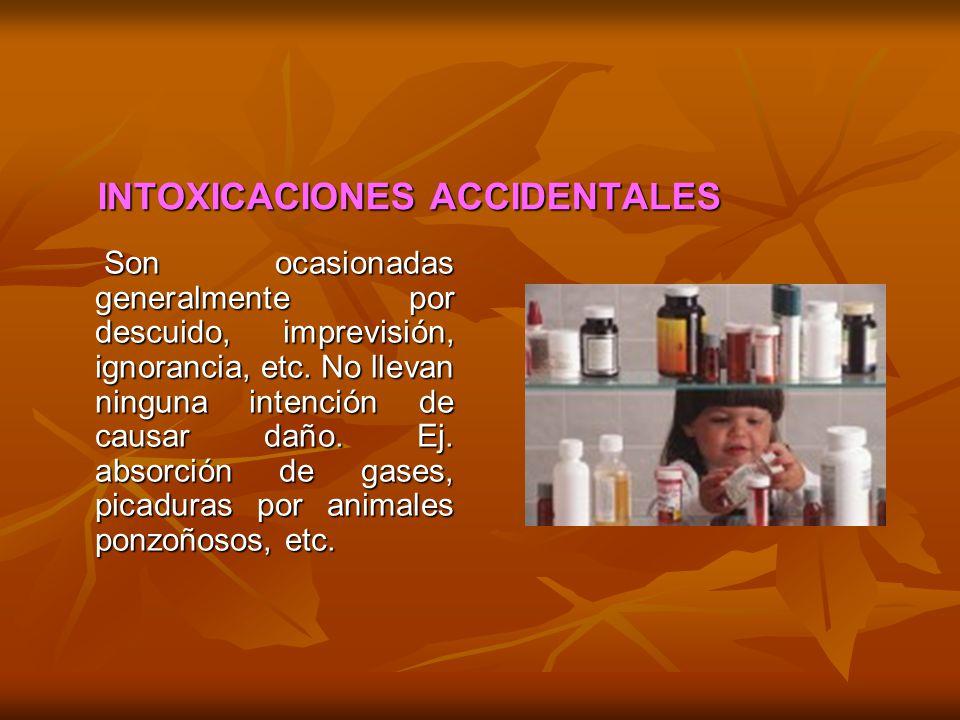 INTOXICACIONES ACCIDENTALES INTOXICACIONES ACCIDENTALES Son ocasionadas generalmente por descuido, imprevisión, ignorancia, etc. No llevan ninguna int
