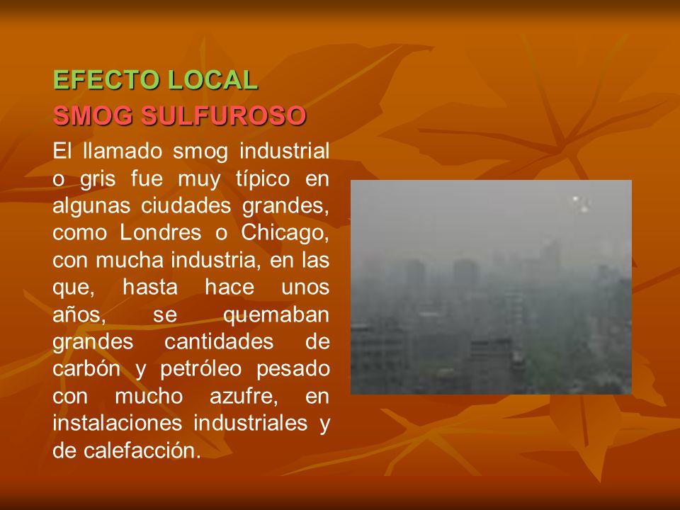 EFECTO LOCAL El llamado smog industrial o gris fue muy típico en algunas ciudades grandes, como Londres o Chicago, con mucha industria, en las que, ha