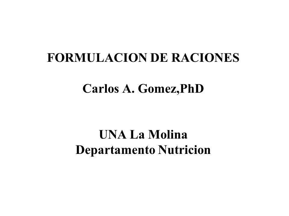 FORMULACION DE RACIONES Carlos A. Gomez,PhD UNA La Molina Departamento Nutricion
