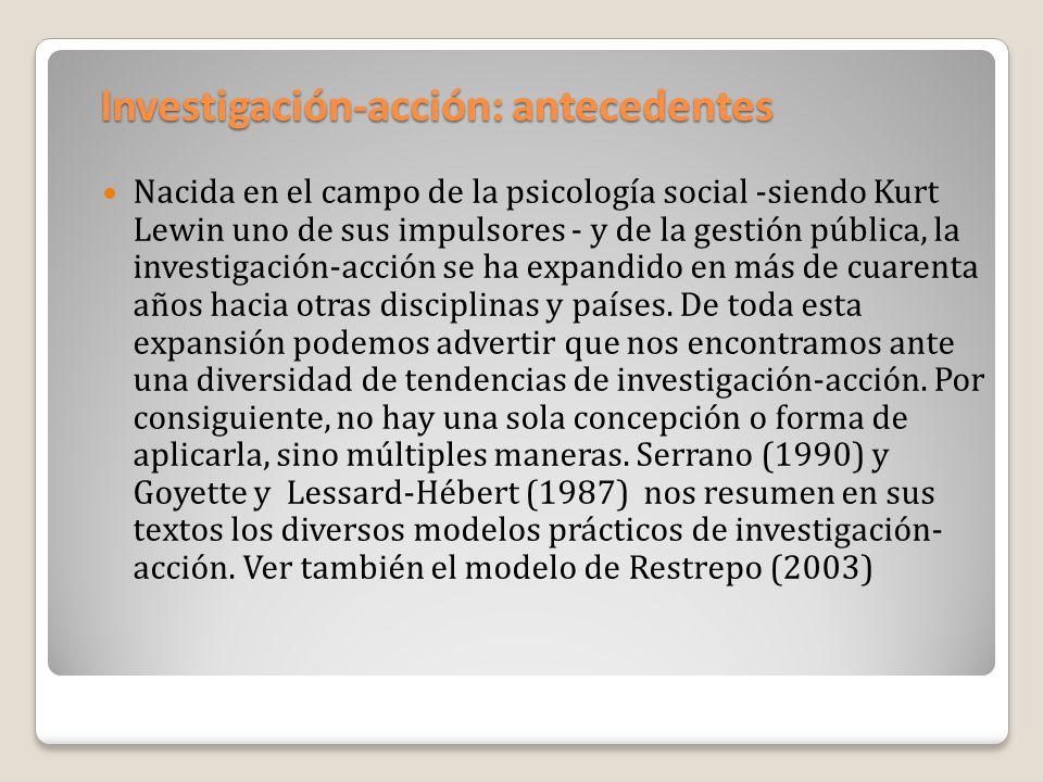 Investigación-acción: antecedentes Nacida en el campo de la psicología social -siendo Kurt Lewin uno de sus impulsores - y de la gestión pública, la i