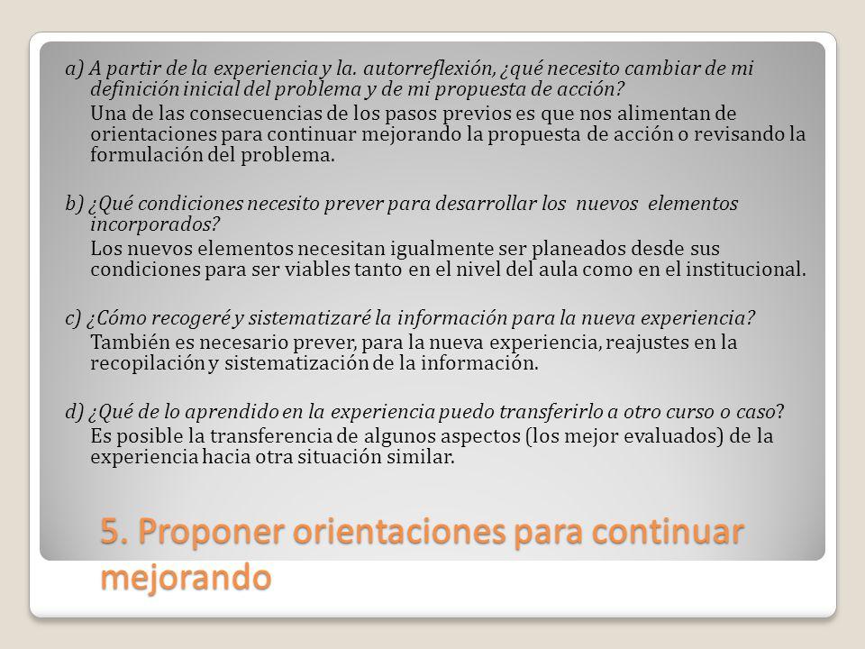 5. Proponer orientaciones para continuar mejorando a) A partir de la experiencia y la. autorreflexión, ¿qué necesito cambiar de mi definición inicial