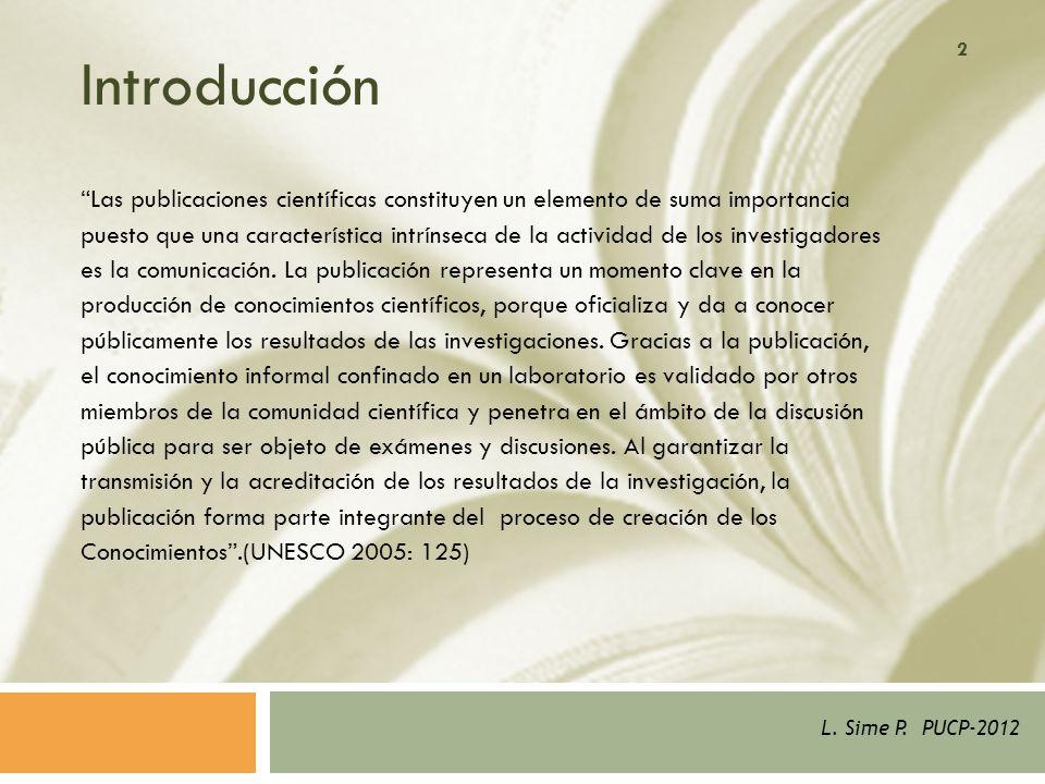 2 Introducción Las publicaciones científicas constituyen un elemento de suma importancia puesto que una característica intrínseca de la actividad de los investigadores es la comunicación.