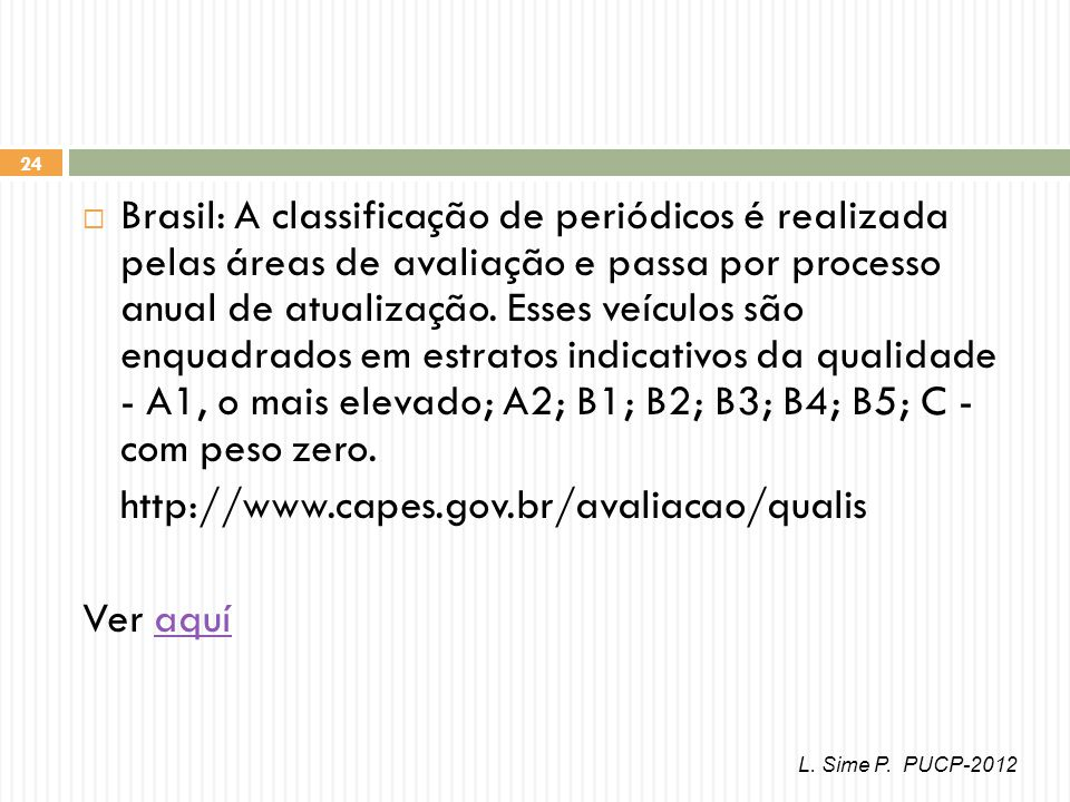 24 Brasil: A classificação de periódicos é realizada pelas áreas de avaliação e passa por processo anual de atualização.