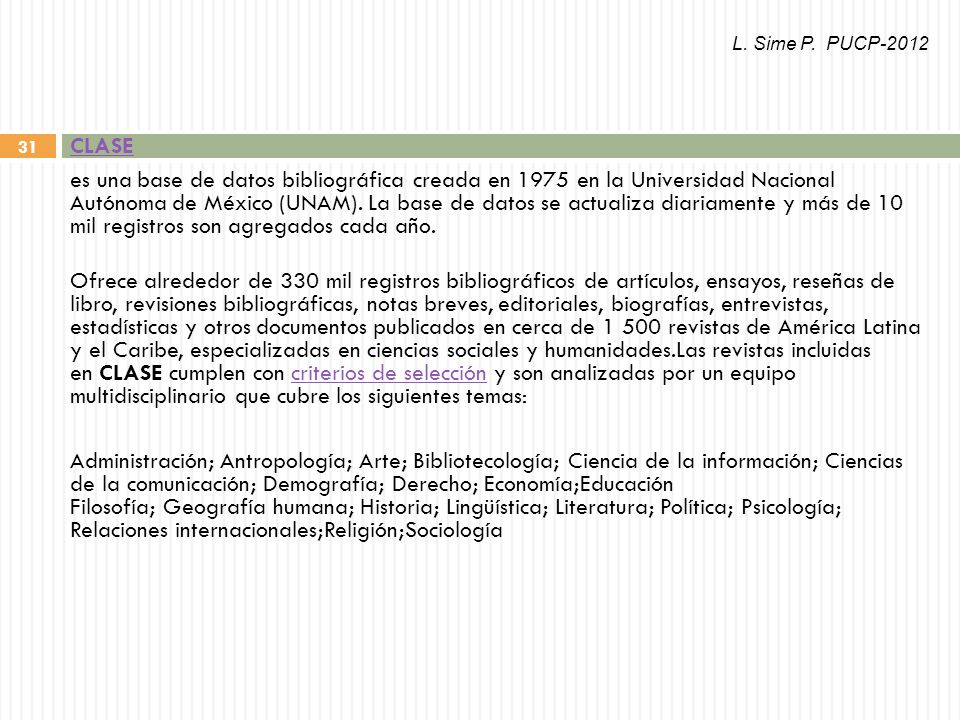 31 CLASE es una base de datos bibliográfica creada en 1975 en la Universidad Nacional Autónoma de México (UNAM).