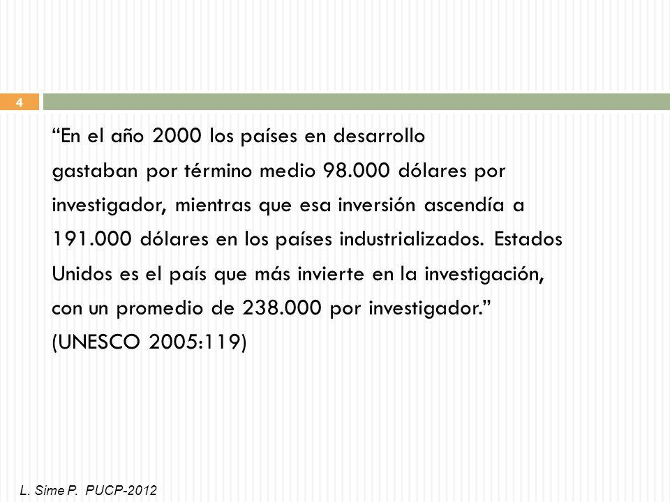 4 En el año 2000 los países en desarrollo gastaban por término medio 98.000 dólares por investigador, mientras que esa inversión ascendía a 191.000 dólares en los países industrializados.