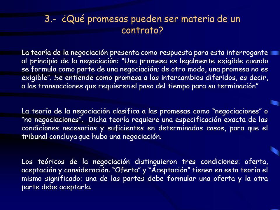 3.- ¿Qué promesas pueden ser materia de un contrato? La teoría de la negociación presenta como respuesta para esta interrogante al principio de la neg