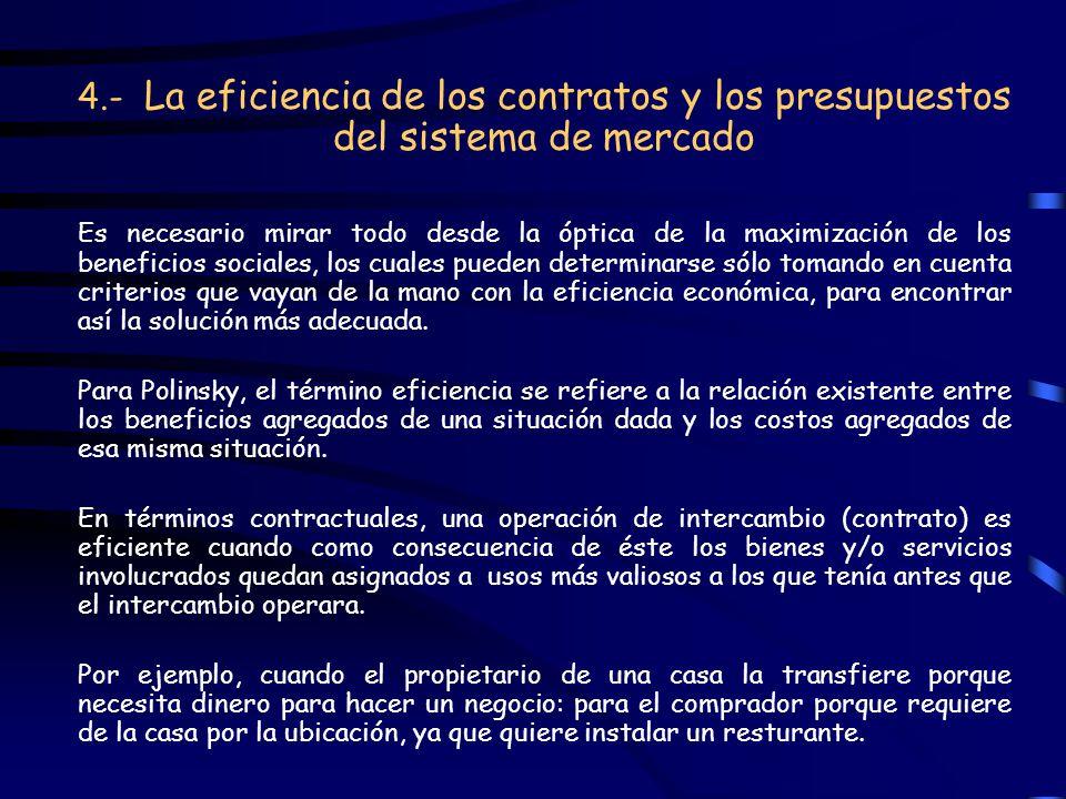 4.- La eficiencia de los contratos y los presupuestos del sistema de mercado Es necesario mirar todo desde la óptica de la maximización de los benefic