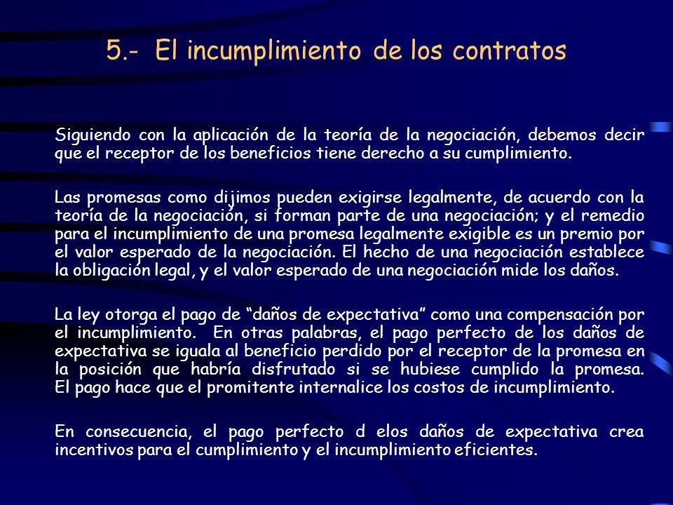 5.- El incumplimiento de los contratos Siguiendo con la aplicación de la teoría de la negociación, debemos decir que el receptor de los beneficios tie