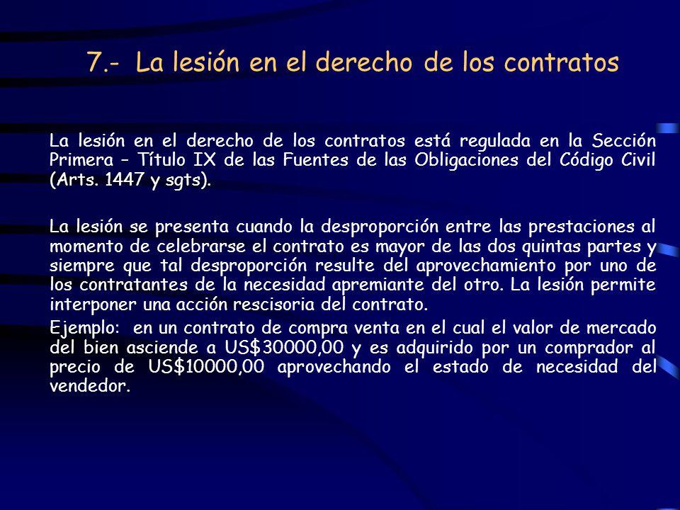 7.- La lesión en el derecho de los contratos La lesión en el derecho de los contratos está regulada en la Sección Primera – Título IX de las Fuentes d