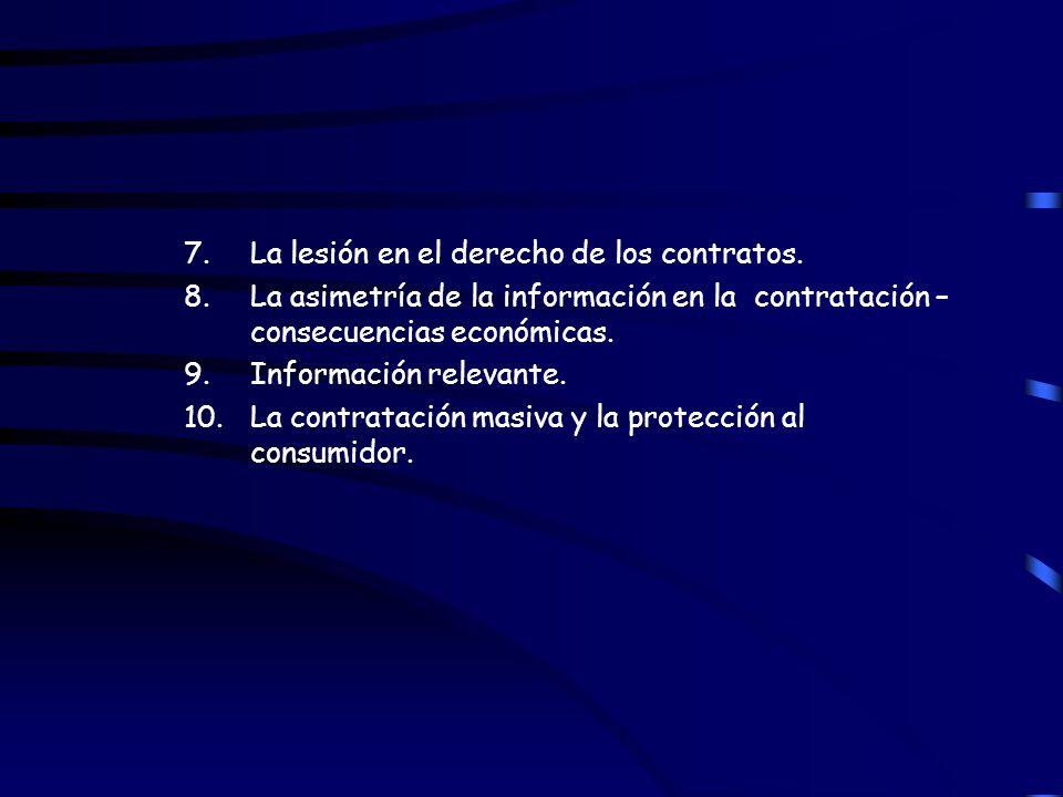7.La lesión en el derecho de los contratos. 8. La asimetría de la información en la contratación – consecuencias económicas. 9.Información relevante.