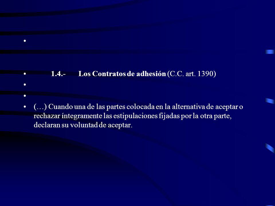 1.4.-Los Contratos de adhesión (C.C. art. 1390) (…) Cuando una de las partes colocada en la alternativa de aceptar o rechazar íntegramente las estipul