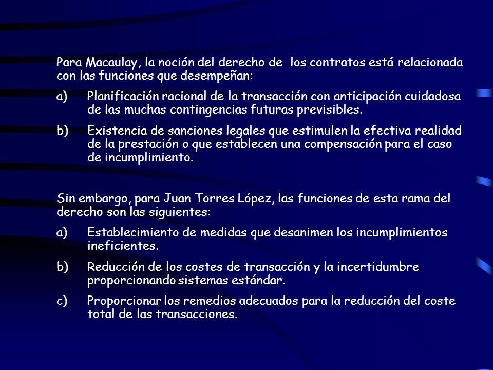 Para Macaulay, la noción del derecho de los contratos está relacionada con las funciones que desempeñan: a) Planificación racional de la transacción c