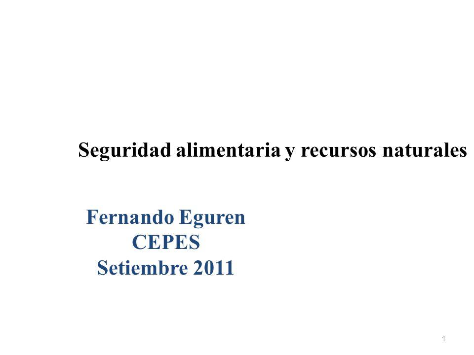 Seguridad alimentaria y recursos naturales Fernando Eguren CEPES Setiembre 2011 1