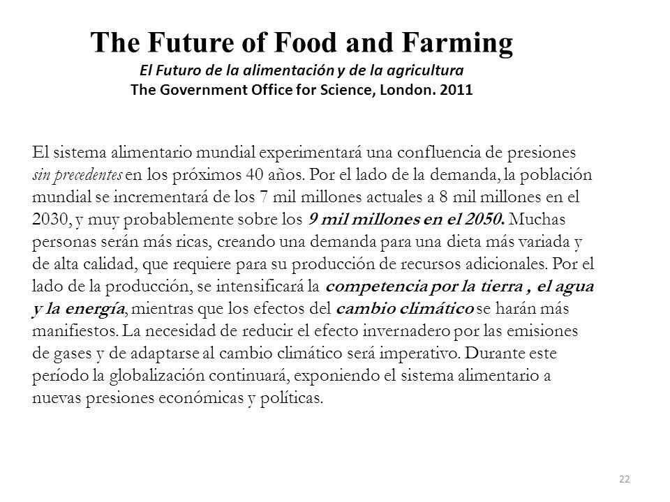 The Future of Food and Farming El Futuro de la alimentación y de la agricultura The Government Office for Science, London. 2011 El sistema alimentario