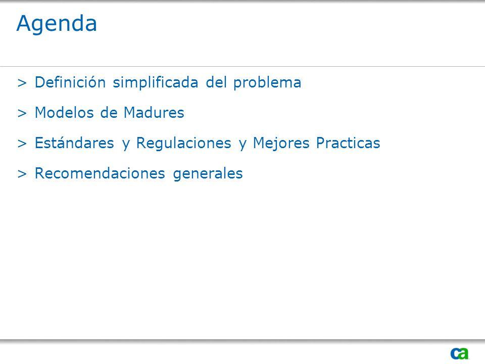 Agenda >Definición simplificada del problema >Modelos de Madures >Estándares y Regulaciones y Mejores Practicas >Recomendaciones generales