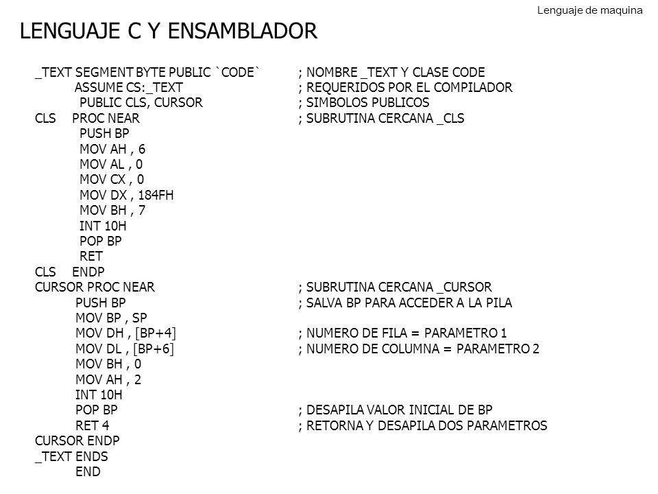 LENGUAJE C Y ENSAMBLADOR _TEXT SEGMENT BYTE PUBLIC `CODE`; NOMBRE _TEXT Y CLASE CODE ASSUME CS:_TEXT; REQUERIDOS POR EL COMPILADOR PUBLIC CLS, CURSOR;