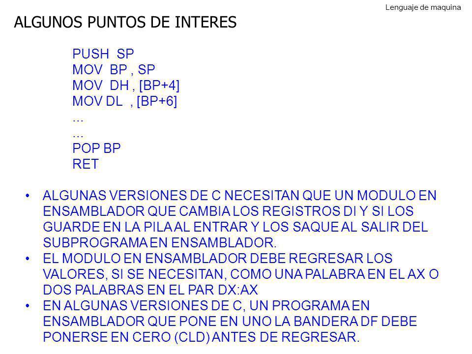ALGUNOS PUNTOS DE INTERES PUSH SP MOV BP, SP MOV DH, [BP+4] MOV DL, [BP+6]... POP BP RET ALGUNAS VERSIONES DE C NECESITAN QUE UN MODULO EN ENSAMBLADOR