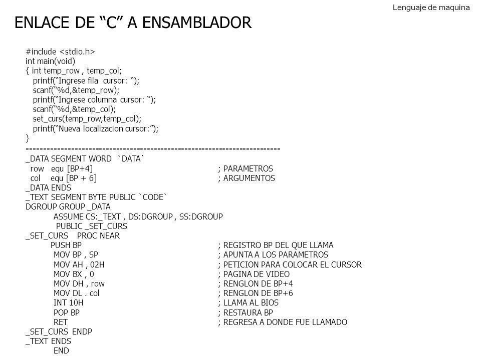 ENLACE DE C A ENSAMBLADOR #include int main(void) { int temp_row, temp_col; printf(Ingrese fila cursor: ); scanf(%d,&temp_row); printf(Ingrese columna