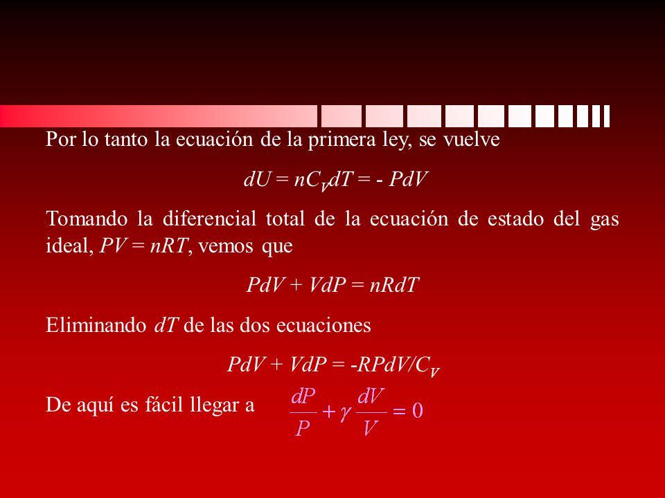 Por lo tanto la ecuación de la primera ley, se vuelve dU = nC V dT = - PdV Tomando la diferencial total de la ecuación de estado del gas ideal, PV = n