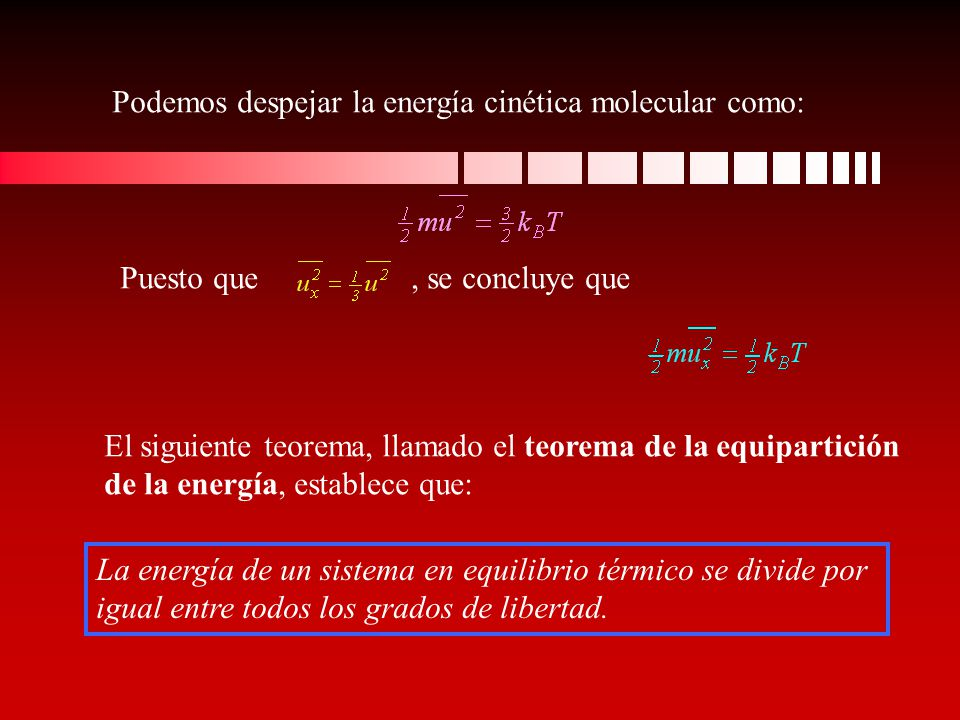 Podemos despejar la energía cinética molecular como: Puesto que, se concluye que El siguiente teorema, llamado el teorema de la equipartición de la en