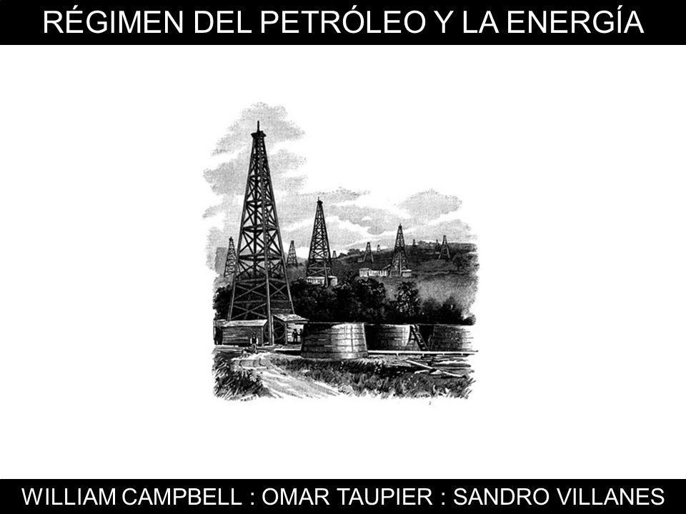RÉGIMEN DEL PETRÓLEO Y LA ENERGÍA WILLIAM CAMPBELL : OMAR TAUPIER : SANDRO VILLANES