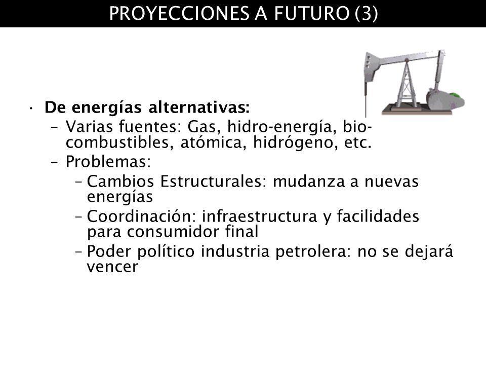 De energías alternativas: –Varias fuentes: Gas, hidro-energía, bio- combustibles, atómica, hidrógeno, etc. –Problemas: –Cambios Estructurales: mudanza