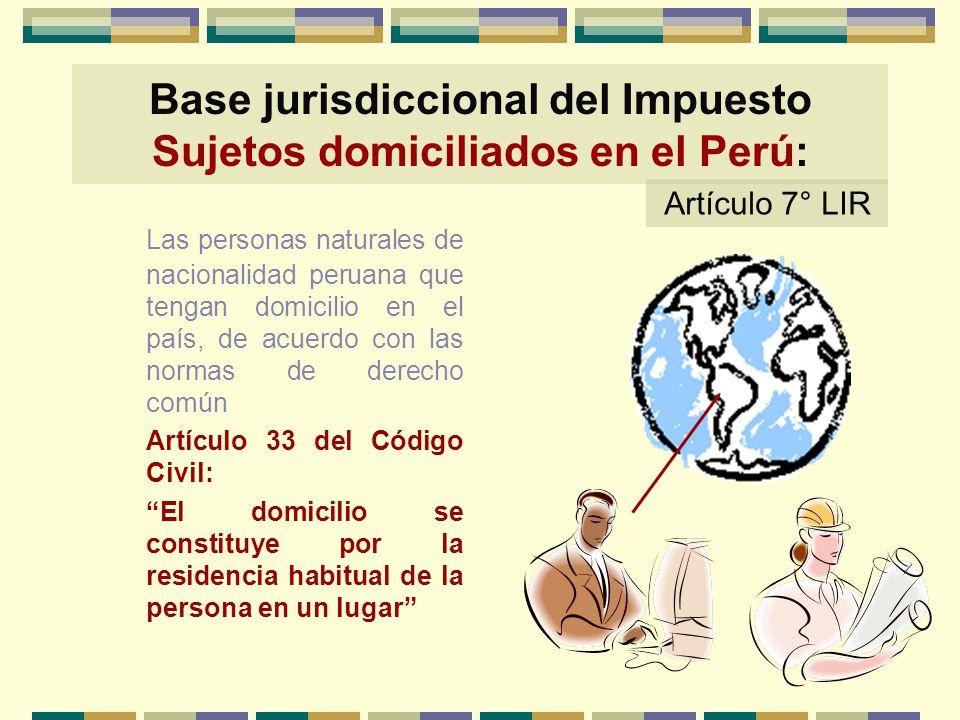 Base jurisdiccional del Impuesto Sujetos domiciliados en el Perú: Las personas naturales de nacionalidad peruana que tengan domicilio en el país, de a