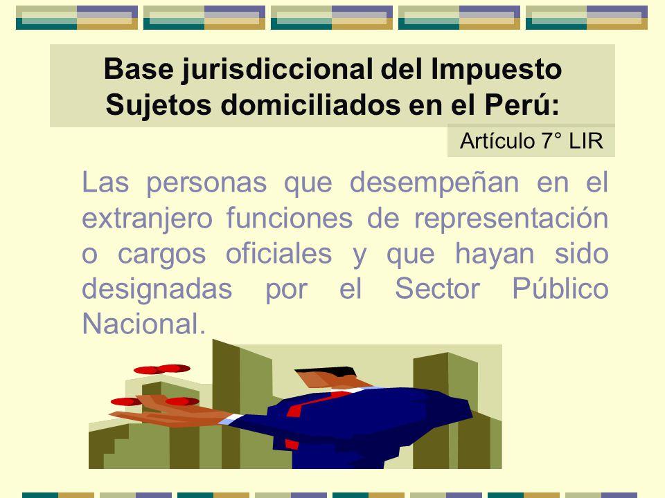 Base jurisdiccional del Impuesto Sujetos domiciliados en el Perú: Las personas que desempeñan en el extranjero funciones de representación o cargos of
