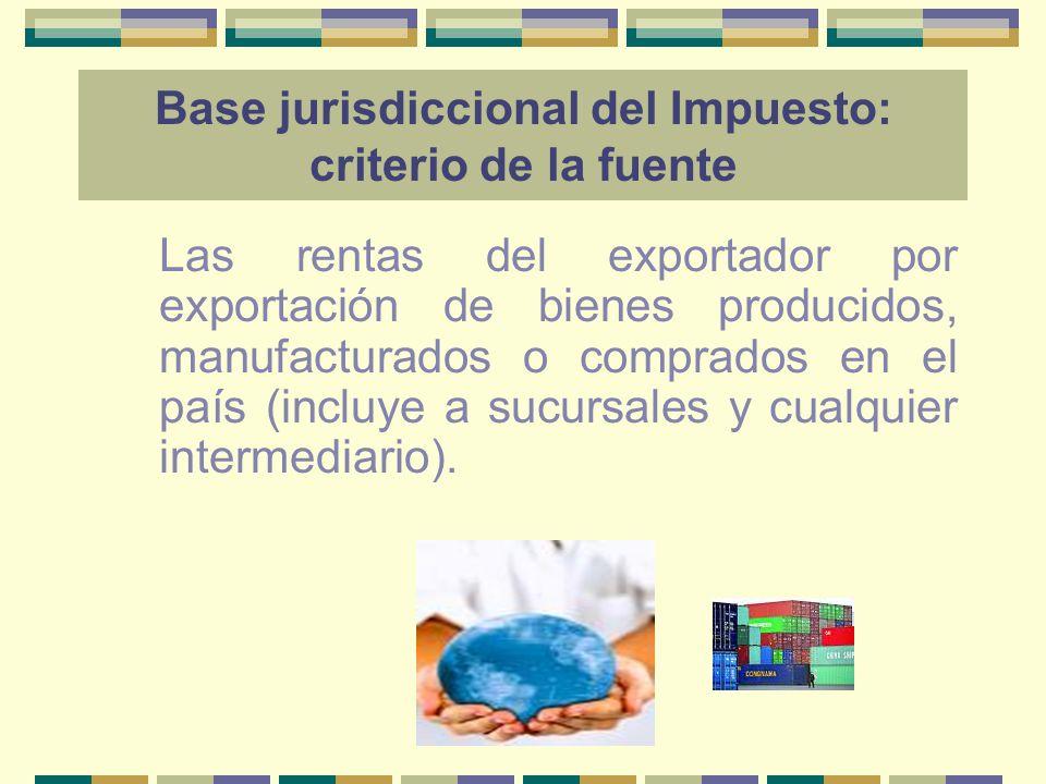 Las rentas del exportador por exportación de bienes producidos, manufacturados o comprados en el país (incluye a sucursales y cualquier intermediario)