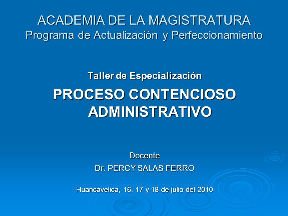 ACADEMIA DE LA MAGISTRATURA Programa de Actualización y Perfeccionamiento Taller de Especialización PROCESO CONTENCIOSO ADMINISTRATIVO Docente Dr. PER
