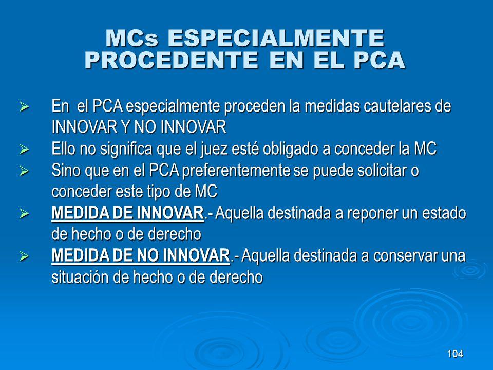 104 MCs ESPECIALMENTE PROCEDENTE EN EL PCA En el PCA especialmente proceden la medidas cautelares de En el PCA especialmente proceden la medidas caute