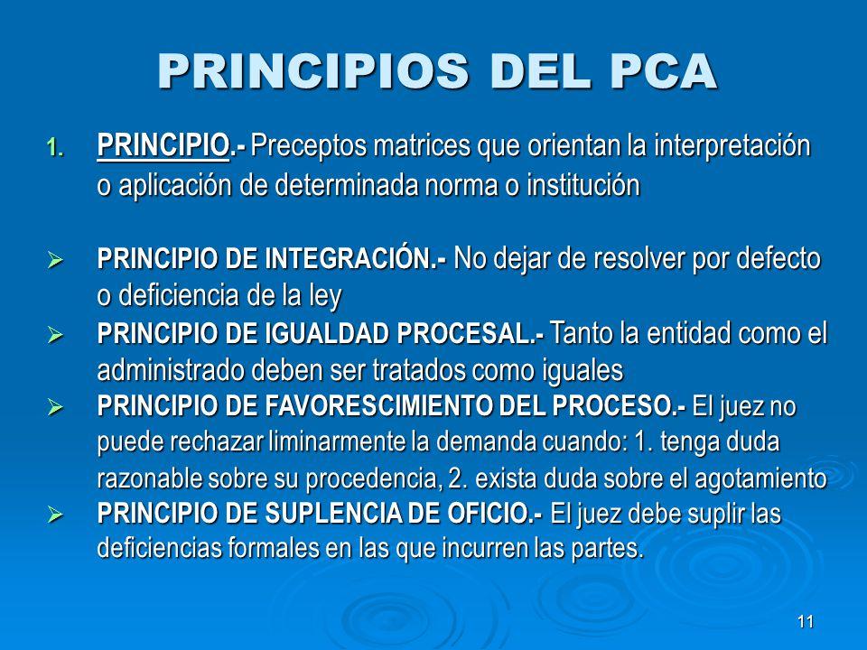 11 PRINCIPIOS DEL PCA 1. PRINCIPIO.- Preceptos matrices que orientan la interpretación o aplicación de determinada norma o institución PRINCIPIO DE IN