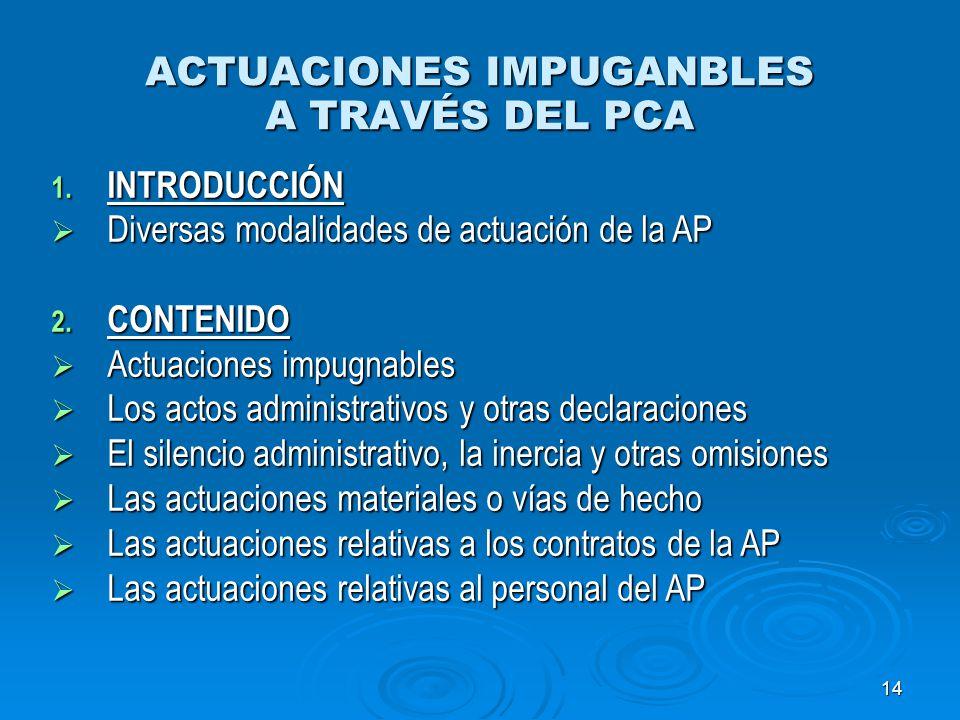14 ACTUACIONES IMPUGANBLES A TRAVÉS DEL PCA 1. INTRODUCCIÓN Diversas modalidades de actuación de la AP Diversas modalidades de actuación de la AP 2. C
