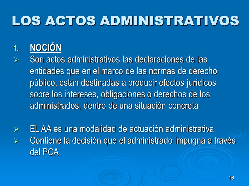 16 LOS ACTOS ADMINISTRATIVOS 1. NOCIÓN Son actos administrativos las declaraciones de las entidades que en el marco de las normas de derecho público,