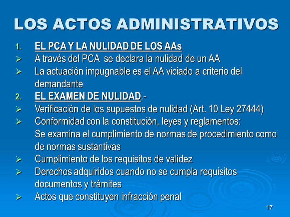 17 LOS ACTOS ADMINISTRATIVOS 1. EL PCA Y LA NULIDAD DE LOS AAs A través del PCA se declara la nulidad de un AA A través del PCA se declara la nulidad