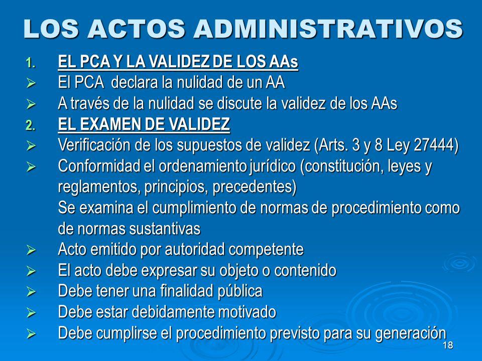 18 LOS ACTOS ADMINISTRATIVOS 1. EL PCA Y LA VALIDEZ DE LOS AAs El PCA declara la nulidad de un AA El PCA declara la nulidad de un AA A través de la nu