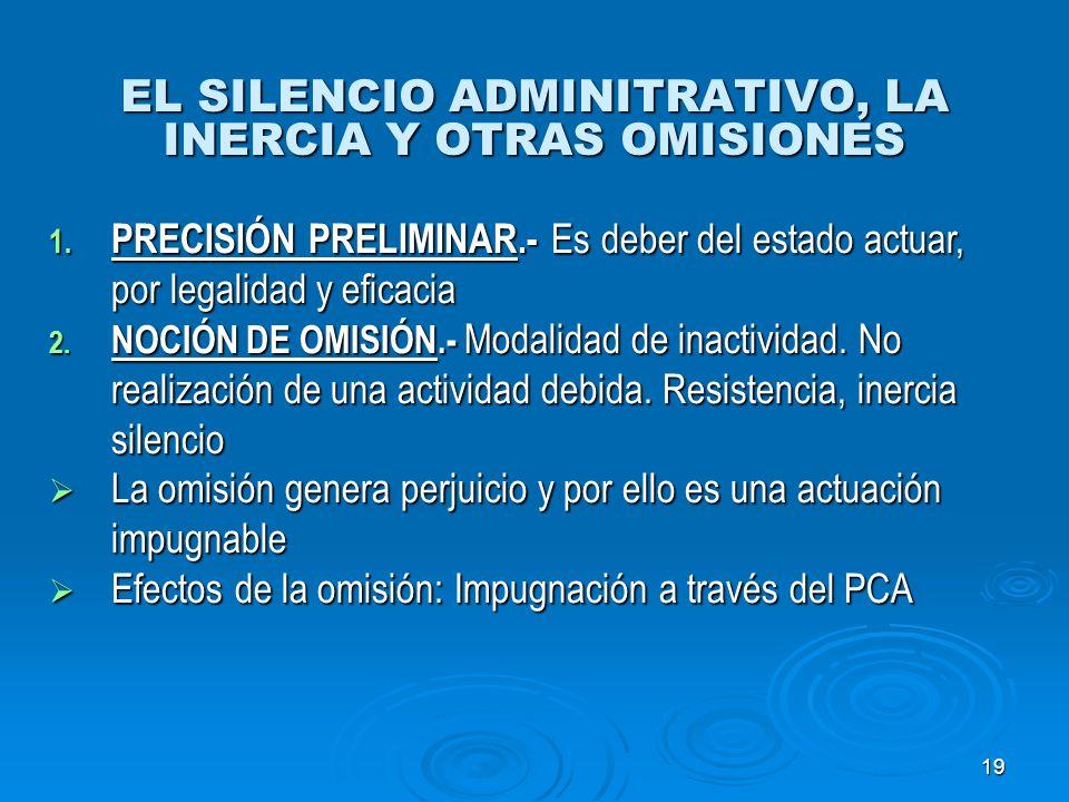 19 EL SILENCIO ADMINITRATIVO, LA INERCIA Y OTRAS OMISIONES 1. PRECISIÓN PRELIMINAR.- Es deber del estado actuar, por legalidad y eficacia 2. NOCIÓN DE