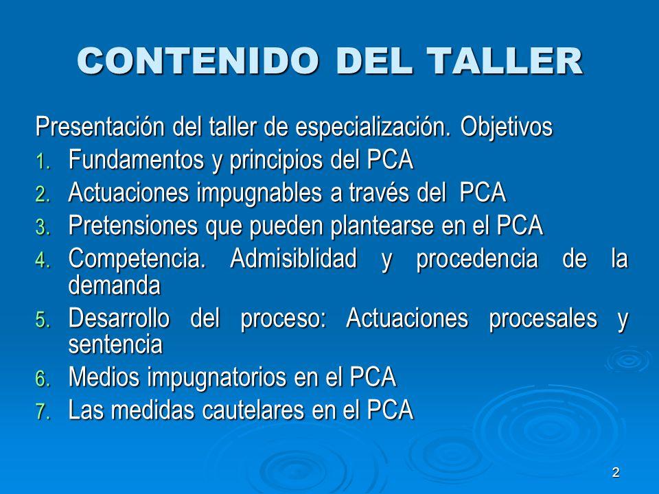 2 CONTENIDO DEL TALLER Presentación del taller de especialización. Objetivos 1. Fundamentos y principios del PCA 2. Actuaciones impugnables a través d