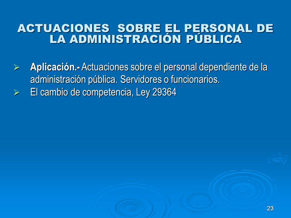 23 ACTUACIONES SOBRE EL PERSONAL DE LA ADMINISTRACIÓN PÚBLICA Aplicación.- Actuaciones sobre el personal dependiente de la administración pública. Ser