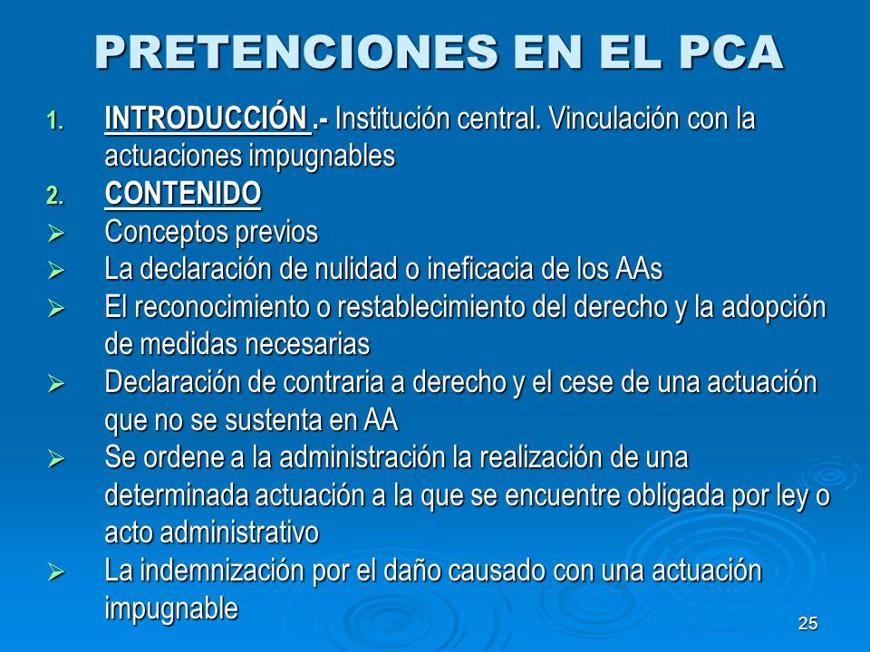 25 PRETENCIONES EN EL PCA 1. INTRODUCCIÓN.- Institución central. Vinculación con la actuaciones impugnables 2. CONTENIDO Conceptos previos Conceptos p